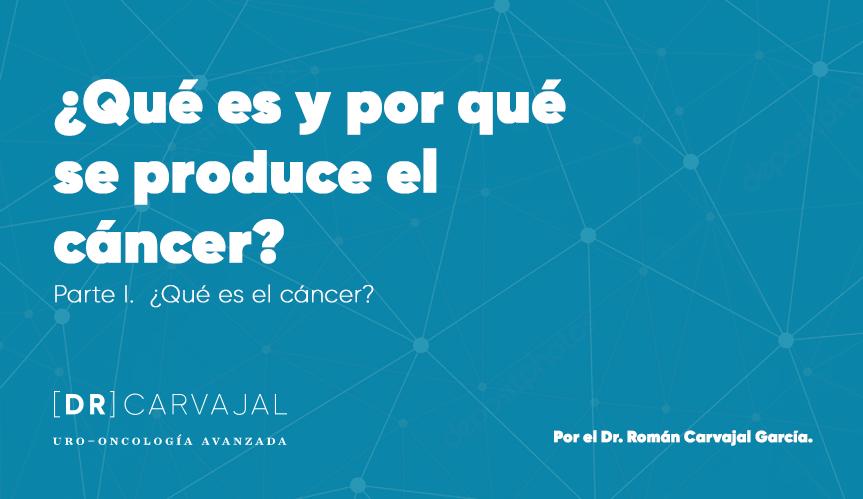 ¿Qué es y por qué se produce el cáncer? Parte I. ¿Qué es el cáncer?